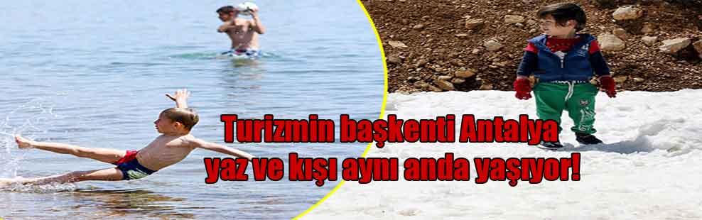 Turizmin başkenti Antalya yaz ve kışı aynı anda yaşıyor!