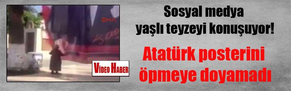 Sosyal medya yaşlı teyzeyi konuşuyor! Atatürk posterini öpmeye doyamadı