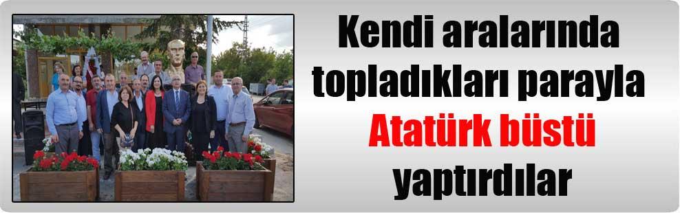 Kendi aralarında topladıkları parayla Atatürk büstü yaptırdılar