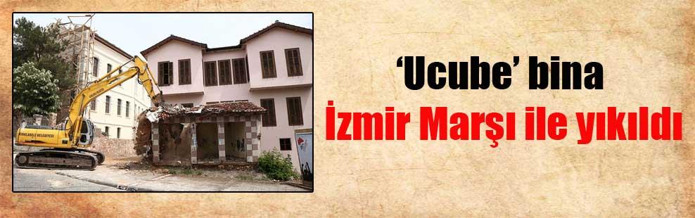 'Ucube' bina İzmir Marşı ile yıkıldı