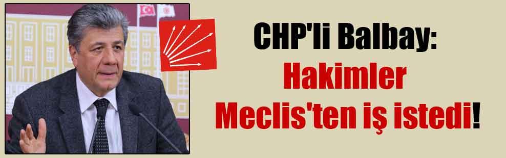 CHP'li Balbay: Hakimler Meclis'ten iş istedi!