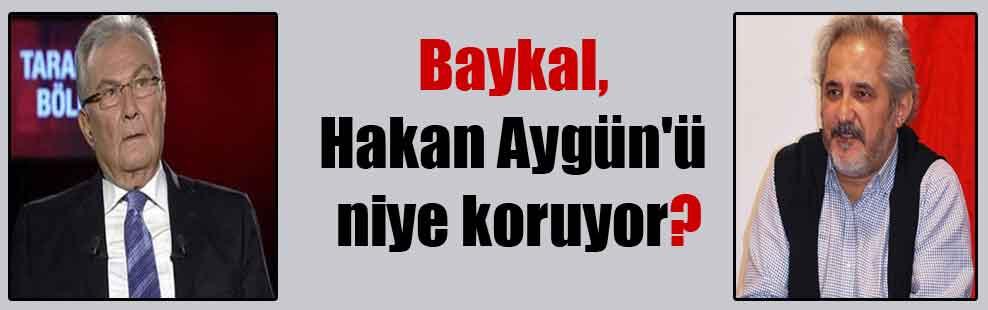 Baykal, Hakan Aygün'ü niye koruyor?