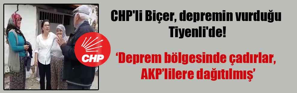 CHP'li Biçer, depremin vurduğu Tiyenli'de!