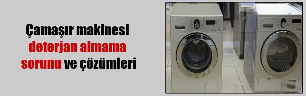 Çamaşır makinesi deterjan almama sorunu ve çözümleri
