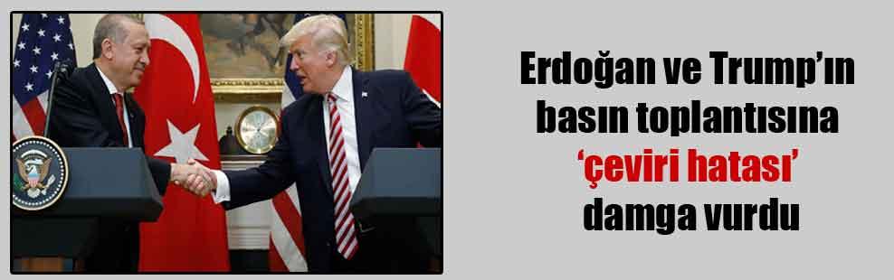 Erdoğan ve Trump'ın basın toplantısına 'çeviri hatası' damga vurdu