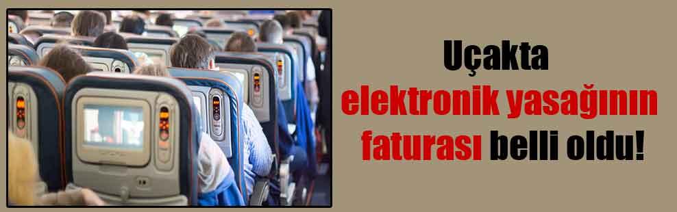 Uçakta elektronik yasağının faturası belli oldu!