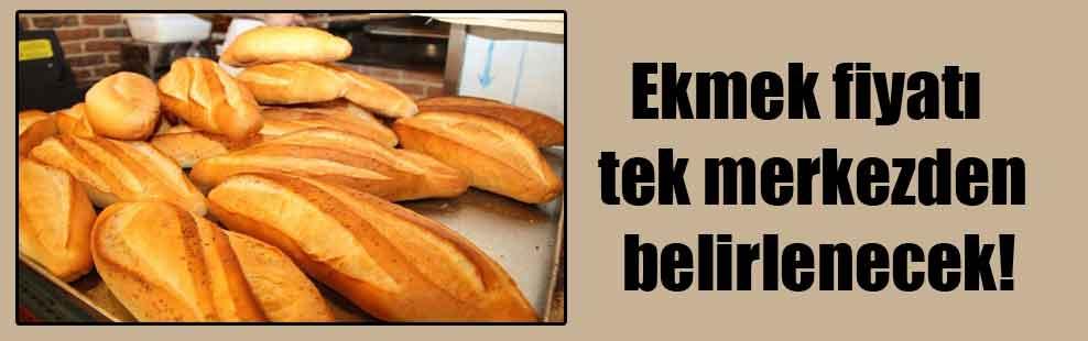 Ekmek fiyatı tek merkezden belirlenecek!