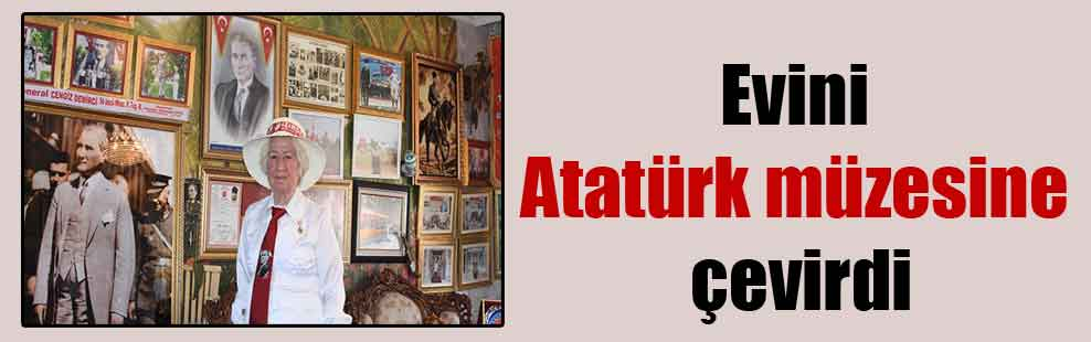 Evini Atatürk müzesine çevirdi
