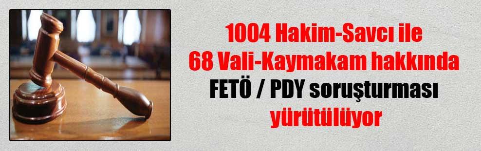 1004 Hakim-Savcı ile 68 Vali-Kaymakam Hakkında FETÖ / PDY soruşturması yürütülüyor
