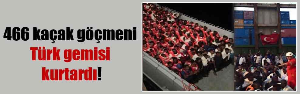 466 kaçak göçmeni Türk gemisi kurtardı!