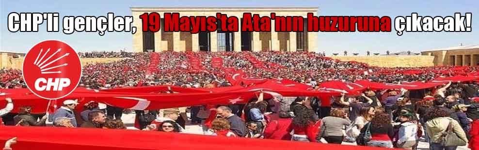 CHP'li gençler, 19 Mayıs'ta Ata'nın huzuruna çıkacak!