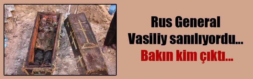 Rus General Vasiliy sanılıyordu… Bakın kim çıktı…