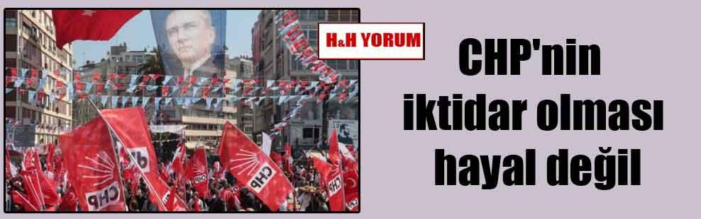 CHP'nin iktidar olması hayal değil
