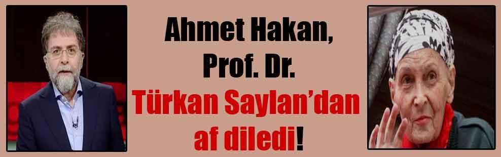 Ahmet Hakan, Prof. Dr. Türkan Saylan'dan af diledi!