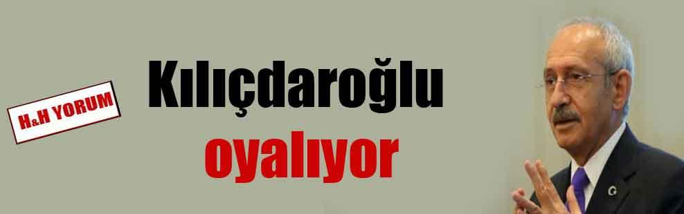 Kılıçdaroğlu oyalıyor