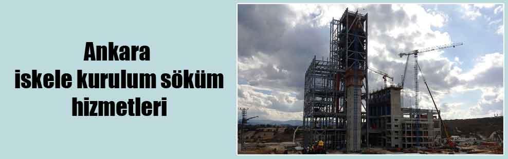 Ankara iskele kurulum söküm hizmetleri