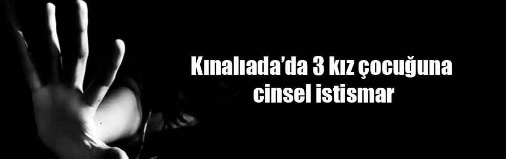 Kınalıada'da 3 kız çocuğuna cinsel istismar