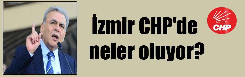 İzmir CHP'de neler oluyor?