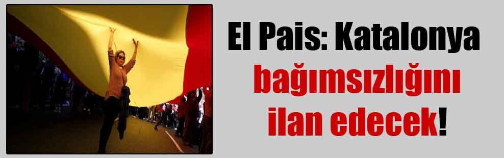 El Pais: Katalonya bağımsızlığını ilan edecek!