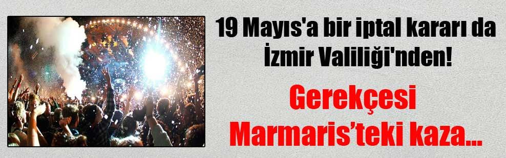 19 Mayıs'a bir iptal kararı da İzmir Valiliği'nden! Gerekçesi Marmaris'teki kaza…