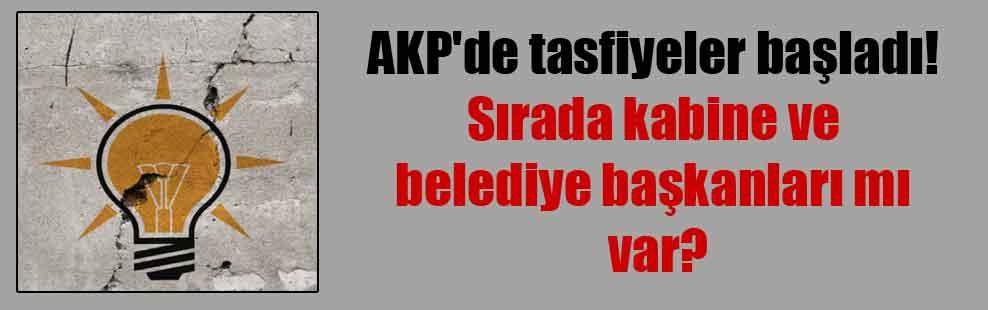 AKP'de tasfiyeler başladı! Sırada kabine ve belediye başkanları mı var?