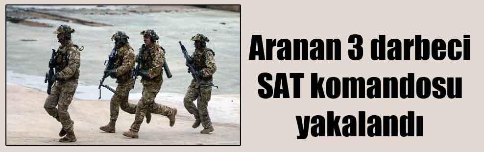 Aranan 3 darbeci SAT komandosu yakalandı