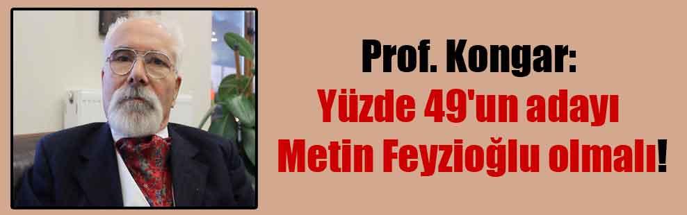 Prof. Kongar: Yüzde 49'un adayı Metin Feyzioğlu olmalı!