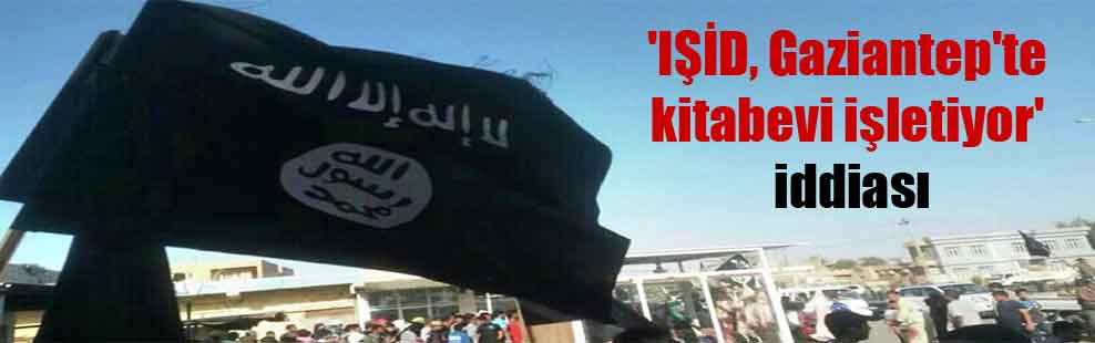 'IŞİD, Gaziantep'te kitabevi işletiyor' iddiası