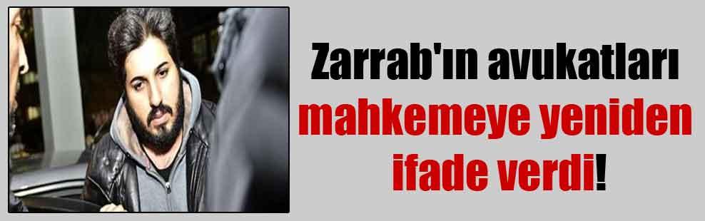 Zarrab'ın avukatları mahkemeye yeniden ifade verdi!