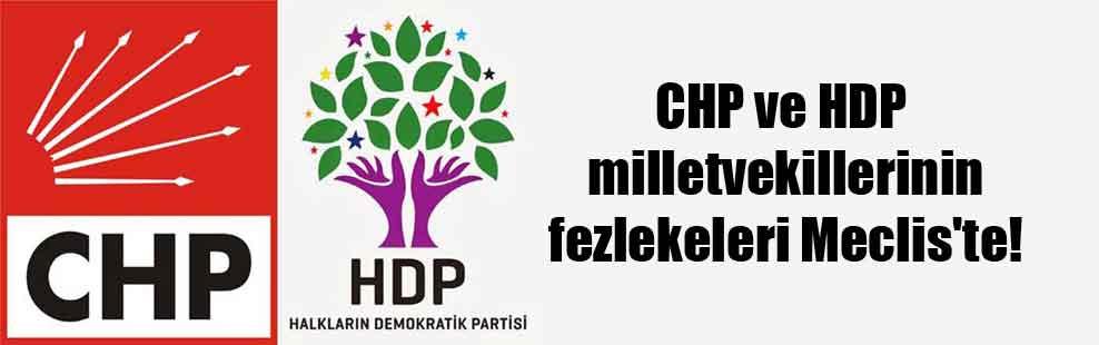 CHP ve HDP milletvekillerinin fezlekeleri Meclis'te!