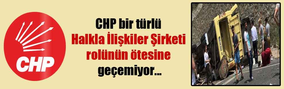 CHP bir türlü Halkla İlişkiler Şirketi rolünün ötesine geçemiyor…