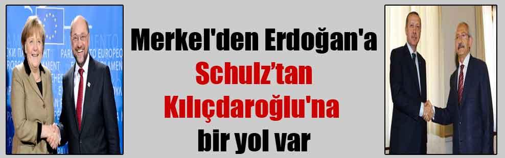 Merkel'den Erdoğan'a Schulz'tan Kılıçdaroğlu'na bir yol var