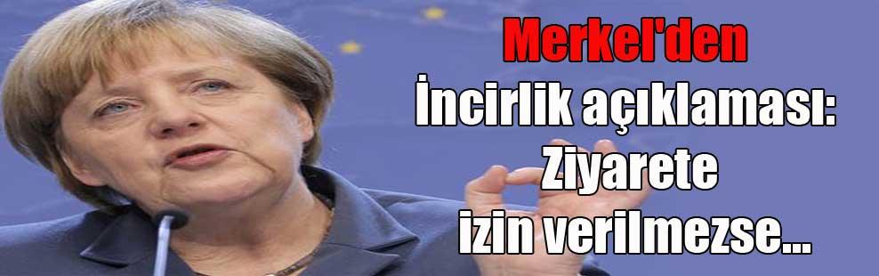 Merkel'den İncirlik açıklaması: Ziyarete izin verilmezse…
