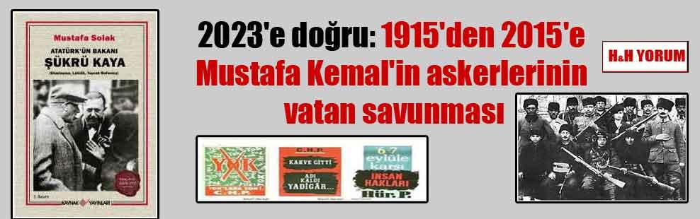 2023'e doğru: 1915'den 2015'e Mustafa Kemal'in askerlerinin vatan savunması