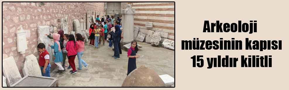 Arkeoloji müzesinin kapısı 15 yıldır kilitli