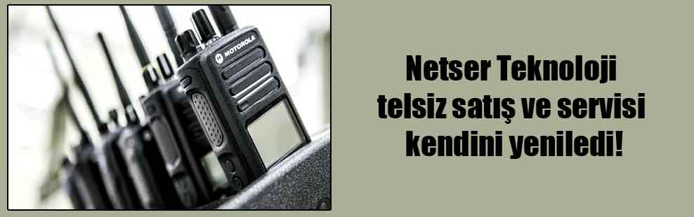 Netser Teknoloji telsiz satış ve servisi kendini yeniledi!