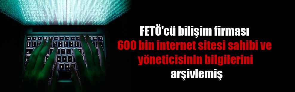 FETÖ'cü bilişim firması 600 bin internet sitesi sahibi ve yöneticisinin bilgilerini arşivlemiş