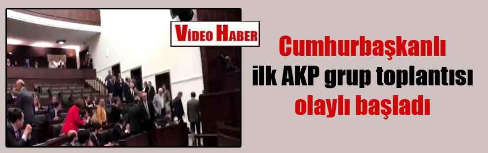 Cumhurbaşkanlı ilk AKP grup toplantısı olaylı başladı