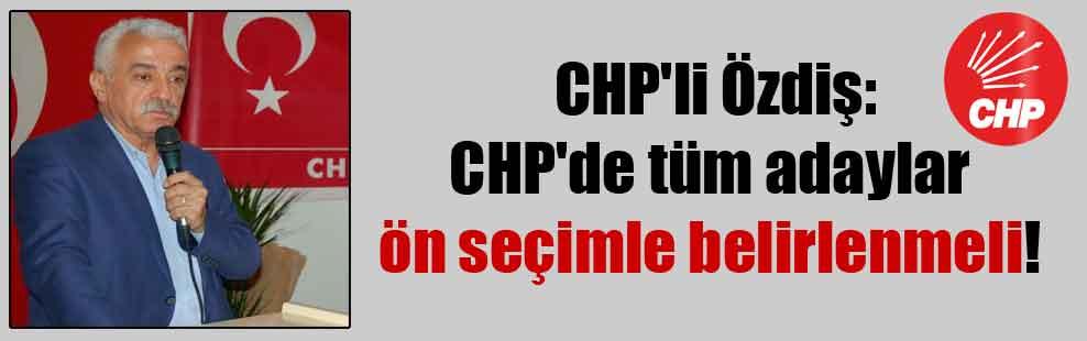 CHP'li Özdiş: CHP'de tüm adaylar ön seçimle belirlenmeli!
