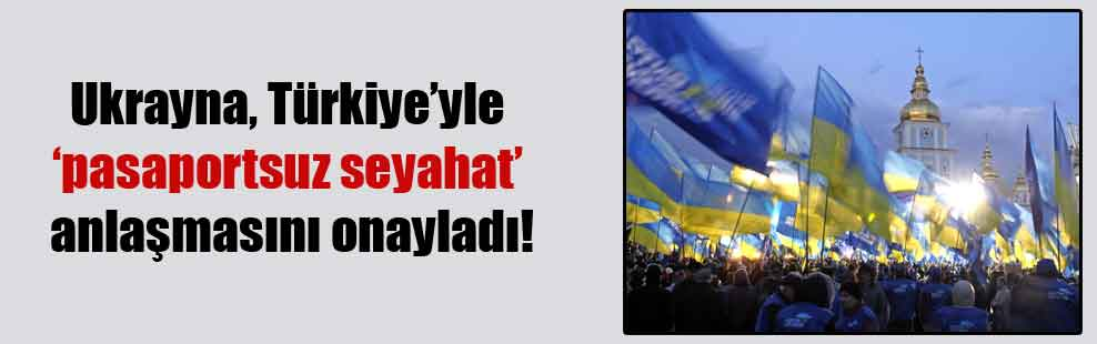 Ukrayna, Türkiye'yle 'pasaportsuz seyahat' anlaşmasını onayladı!