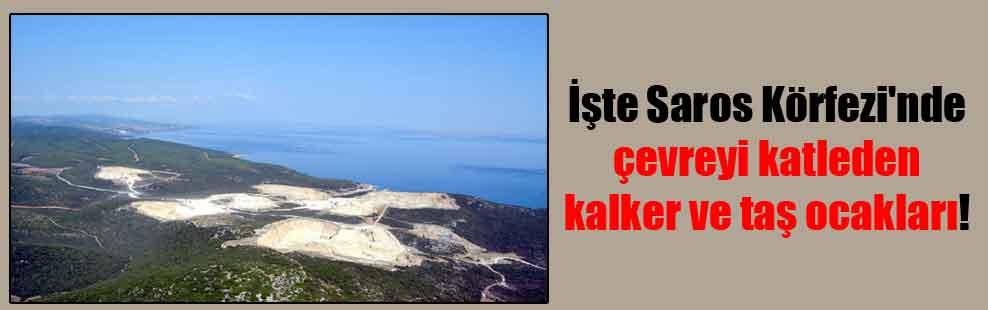 İşte Saros Körfezi'nde çevreyi katleden kalker ve taş ocakları!