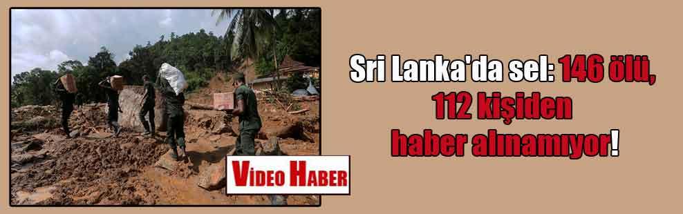 Sri Lanka'da sel: 146 ölü, 112 kişiden haber alınamıyor!