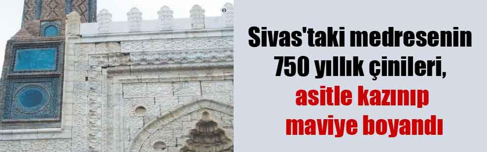 Sivas'taki medresenin 750 yıllık çinileri, asitle kazınıp maviye boyandı