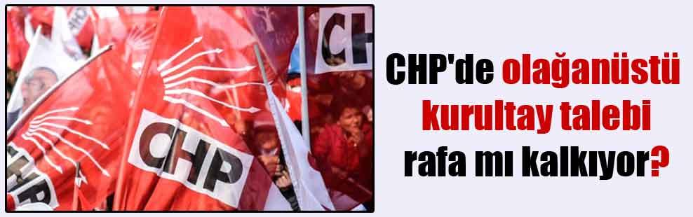 CHP'de olağanüstü kurultay talebi rafa mı kalkıyor?