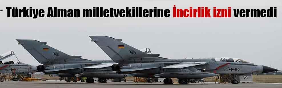 Türkiye Alman milletvekillerine İncirlik izni vermedi