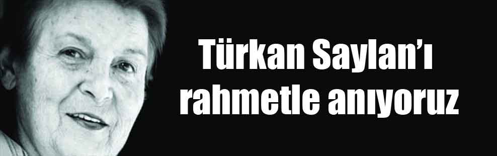 Türkan Saylan'ı rahmetle anıyoruz