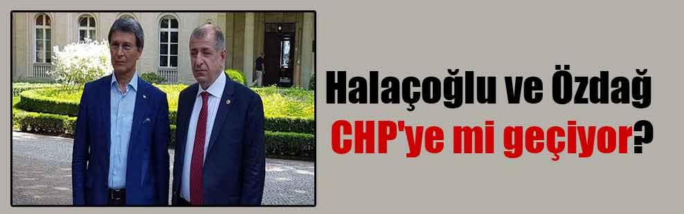 Halaçoğlu ve Özdağ CHP'ye mi geçiyor?