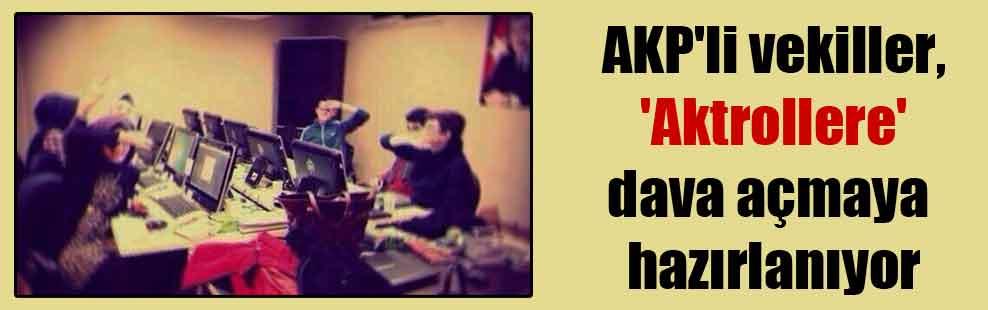 AKP'li vekiller, 'Aktrollere' dava açmaya hazırlanıyor
