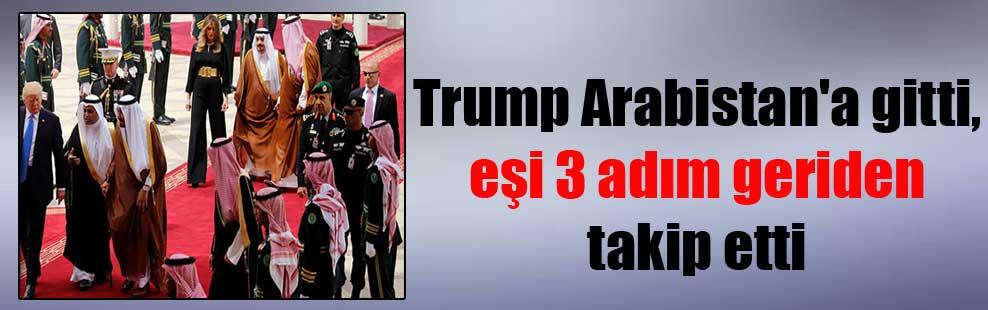 Trump Arabistan'a gitti, eşi 3 adım geriden takip etti