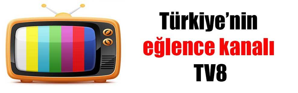 Türkiye'nin eğlence kanalı TV8